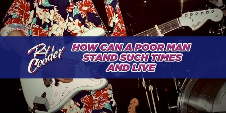 How Can A Poor Man Stand Such Times And Live | Ry Cooder